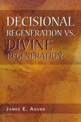 Decisional Regeneration vs. Divine Regeneration