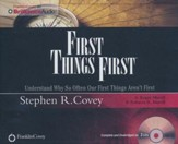 First Things First: Understand Why So Often Our First Things Aren't First - unabridged audio book on CD