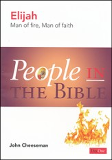 People in the Bible -Elijah: Man of Fire, Man of Faith