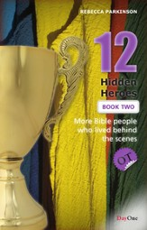 Twelve Hidden Heroes, OT: More Bible People Who Lived Behind the Scenes, Book 2