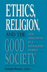 Ethics, Religion, and the Good Society: New Directions in a Pluralistic World