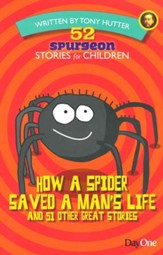 How a Spider Saved a Man's Life and 51 Other Great Stories,  52 Spurgeon Stories for Children