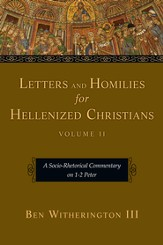 Letters and Homilies for Hellenized Christians, Volume 2: A Socio-Rhetorical Commentary on 1-2 Peter - PDF Download [Download]