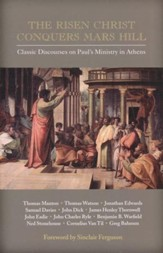 The Risen Christ Conquers Mars Hill: Classic Discourses on Paul's Ministry In Athens