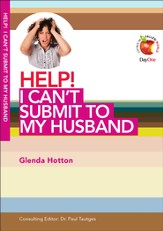 HELP! I Can't Submit to My Husband