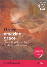 Grace-Amazing Grace Revised Edition: Unpacking the Reality of God's Incredible Love