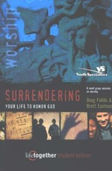 Surrendering Your Life to Honor God Purpose Driven Student Edition