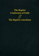 Baptist Confession of Faith and the Baptist Catechism