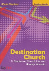 Destination Church - Leaders Guide: 11 Studies on Church Life and Sunday Worship