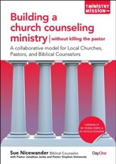 Building a Church Counseling Ministry, Without Killing the Pastor-A Collaborative Model For Local Churches, Pastors, and Biblical Counselors