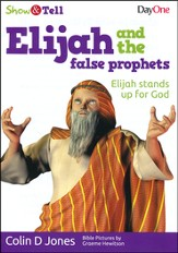 Elijah & the False Prophets: Elijah Stands Up for God