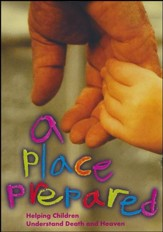 A Place Prepared: Helping Children Understand Death and Heaven