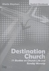 Destination Church - Student Workbook: 11 Studies on Church Life and Sunday Worship