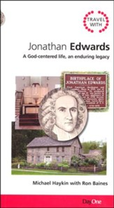 Travel with Jonathan Edwards: A God Centered Life, an Enduring Legacy