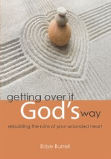 getting over it God's way: rebuilding the ruins of your wounded heart - eBook