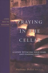 Praying in the Cellar: Facing Our Fears and Finding God