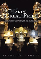 The Pearl of Great Price: The Spiritual Journey of a New Age Seeker to the Light of Christ and the Eastern Orthodox Church - eBook