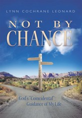 Not By Chance: God's Coincidental Guidance of My Life - eBook