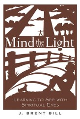 Mind the Light: Seeing with Spiritual Eyes