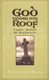 God Under My Roof: Celtic Songs and Blessings