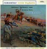 Remember Little Big Horn: Indians, Soldiers & Scouts Tell Their Stories