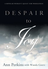 DESPAIR TO JOY: A Bipolar Woman's Quest For Wholeness - eBook