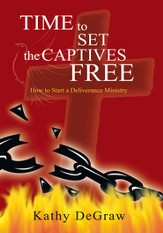 Time to Set the Captives Free: How to Start a Deliverance Ministry - eBook