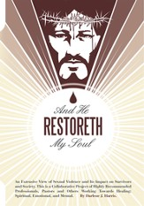 And He Restoreth My Soul: An Extensive View of Sexual Violence and Its Impact on Survivors and Society. This is a Collaborative Project of Highly Recommended Professionals, Pastors and Others Working Towards Healing; Spiritual, Emotional, and Mental. - eBook