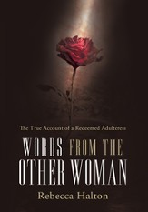 Words from the Other Woman: The true account of a redeemed adulteress - eBook