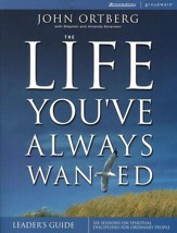 The Life You've Always Wanted Leader's Guide: Spiritual Disciplines for Ordinary People - Slightly Imperfect