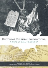 Restoring Cultural Foundations: A Wake Up Call to America: The Belief and Practice of the Ten Commandments in the Life of America - eBook