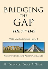 Bridging the Gap: The 7th Day Who was Early Man Vol. 2 Age of Phenomenal Accomplishments - eBook