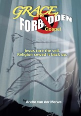 GRACE, the Forbidden Gospel: Jesus tore the veil. Religion sewed it back up. - eBook