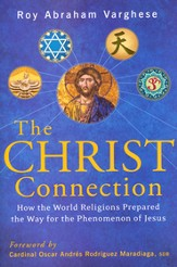The Christ Connection: How Jesus Makes Sense of All the World Religions