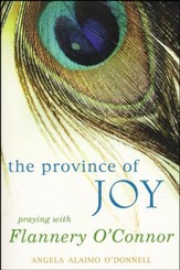 The Province of Joy: Praying with Flannery O'Connor