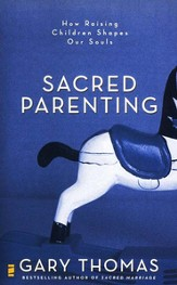 Sacred Parenting: How Raising Children Shapes Our Souls - eBook