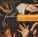 Faith of My Heart: Sacred Choral Music of Franz Liszt CD