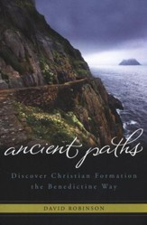 Ancient Paths: Discover Christian Formation the Benedictine Way