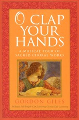 O Clap Your Hands: A Musical Tour of Sacred Choral Works with CD