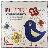 Family are the Friends Plaque