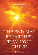 THE END MAY BE FARTHER THAN YOU THINK: END TIME PROPHECY AND THE SECOND COMING OF JESUS CHRIST - eBook