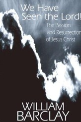We Have Seen the Lord! The Passion and Resurrection of Jesus Christ
