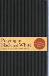 Praying in Black and White: A Hands-on Practice for Men  - Slightly Imperfect