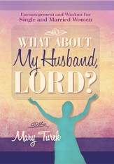 What About My Husband, Lord?: Encouragement and Wisdom For Single and Married Women - eBook