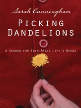 Picking Dandelions: A Search for Eden Among Life's Weeds - eBook
