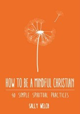 How to be a Mindful Christian: 40 simple spiritual practices