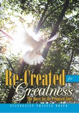 Re-Created for Greatness: The Quest for the Promised Glory - eBook