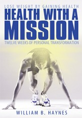 Health With A Mission: Lose Weight by Gaining Health: Twelve Weeks of Personal Transformation - eBook