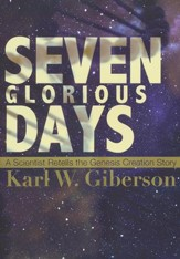 Seven Glorious Days: A Scientific Retelling of the Genesis Story of Creation