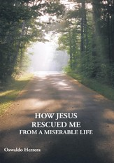 HOW JESUS RESCUED ME FROM A MISERABLE LIFE - eBook